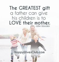"Quotes About Love :    QUOTATION – Image :    Quotes Of the day  – Description  ""The greatest gift a father can give his children is to LOVE their mother."" -John Wooden  Sharing is Power  – Don't forget to share this quote !    https://hallofquotes.com/2018/03/15/quotes-about-love-the-greatest-gift-a-father-can-give-his-children-is-to-love-their-mother-joh/"