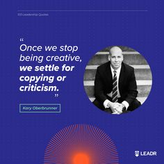 """""""Once we stop being creative, we settle for copying or criticism."""