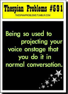 I get yelled at for talking loud! This is why if you want to have a conversation with me, you need to have it in the auditorium. Me on the stage, you standing by the exit signs. Theatre Jokes, Drama Theatre, Theatre Problems, Theatre Nerds, Music Theater, Broadway Theatre, Musicals Broadway, Little Theatre, What Do You Mean