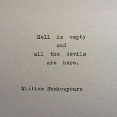 Shakespeare Devils & Hell Quote Typed on Typewriter Hell is empty and all the devils are here. William Shakespeare This piece from Shakespeare is typed on a vintage 1939 Berlin Hell Quotes, Poem Quotes, True Quotes, Words Quotes, Wise Words, Motivational Quotes, Inspirational Quotes, Empty Quotes, Poems