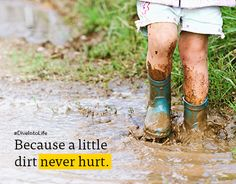 A little dirt never hurt! <3 So true, especially for kiddos.
