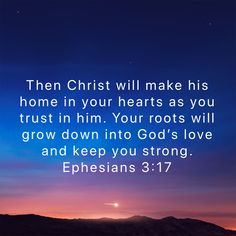 Ephesians Then Christ will make his home in your hearts as you trust in him. Biblical Quotes, Bible Verses Quotes, Religious Quotes, Bible Scriptures, Spiritual Quotes, Bible Verses About Strength, Prayer Verses, Faith Prayer, Favorite Bible Verses
