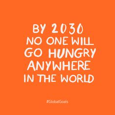 Goal 2 - No Hunger #globalgoals http://www.globalgoals.org/tell-everyone/no-hunger-by-2030-quote?utm_content=bufferfc8a1&utm_medium=social&utm_source=pinterest.com&utm_campaign=buffer?utm_content=bufferfc8a1&utm_medium=social&utm_source=pinterest.com&utm_campaign=buffer