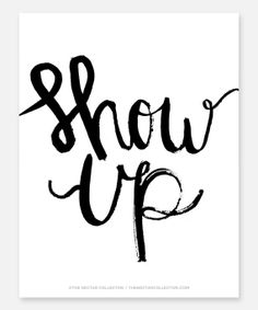 Show Up 8.5x11 Art Print - Inspirational Quotes, Typography, Home Decor, Office Decor, Hand-lettering, Wall Art, Calligraphy