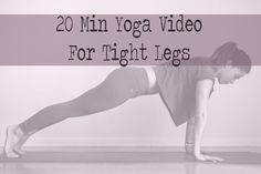 Pin it! 20 Minute yoga video for tight legs.