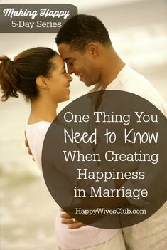 One Thing You Need to Know When Creating Happiness in Marriage