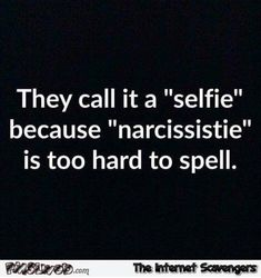 Why they call it a selfie funny quote