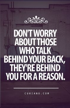 """Don't worry about those who talk behind your back, they're behind you for a reason."" #quote"