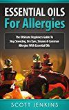 Free Kindle Book -   ESSENTIAL OILS FOR ALLERGIES: The Ultimate Beginners Guide To Stop Sneezing, Dry Eyes, Sinuses & Common Allergies With Essential Oils (Soap Making, Bath ... Lavender Oil, Coconut Oil, Tea Tree Oil)