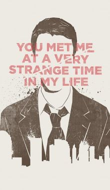 You Met Me At A Very Strange Time In My Life- Fight Club Fan...