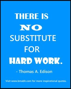 inspirational hard work quotes picture-There is no substitute for hard work. For more #quotes and #inspiration, follow us at https://www.pinterest.com/bmabh/ or visit our website www.bmabh.com