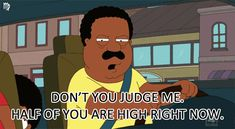 Don't judge me half of you are high right now Cleveland Show, Hippie Trippy, Laughter Therapy, Weed Pictures, Stupid Jokes, Don't Judge Me, Cloud 9, Funny Clips, Right Now