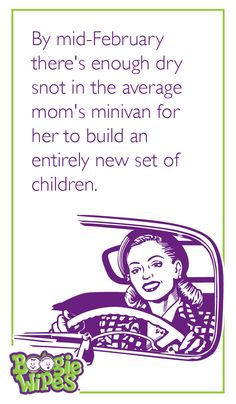 Moms - can you relate? By mid-February there's enough dry snot in the average mom's minivan for her to build an entirely new set of children. Boogers | humor | laughs | kids are gross