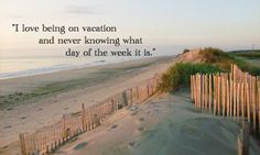 I love being on vacation and never knowing what day of the week it is! OBX !!!!