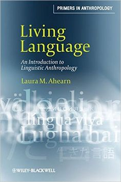 Amazon.com: Living Language: An Introduction to Linguistic Anthropology (9781405124416): Laura M. Ahearn: Books