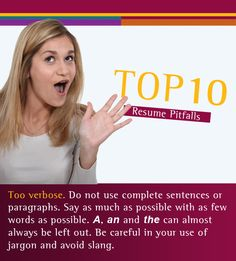 #Resume Too verbose. Do not use complete sentences or paragraphs. Say as much as possible with as few words as possible. A, an and the can almost always be left out. Be careful in your use of jargon and avoid slang. NMSU Career Services