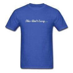 This Ain't Easy T-Shirt   djbalogh #djbdesign #shirt #tshirt #tee #design #clothing #apparel #running #saying #quote #marathon #triathlon #team #run #fitness #funny #training #workout #exercise #cardio #race #runner
