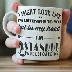 I Might Look Like I'm Listening To You - Standup Paddleboarding Mug