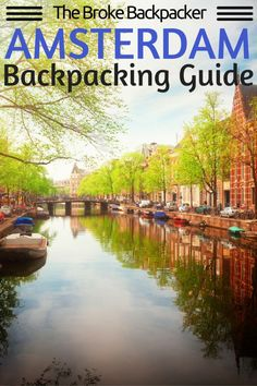 The ultimate Amsterdam Backpacking guide with The Broke Backpacker - Find out what to do, where to smoke, how to trip and what to see!
