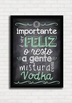 Poster Divertido - Mistura com Vodka - Sabrina Matias TO8325 Vodka, Zen Wallpaper, Funny Outfits, Illustrations And Posters, Chalkboard, Funny Quotes, Beer, Lettering, Humor