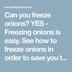 Can you freeze onions? YES - Freezing onions is easy. See how to freeze onions in order to save you time in the kitchen and save you money.