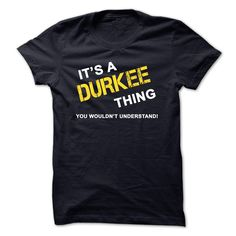 """[Top tshirt name tags] Its A DURKEE Thing You Wouldnt Understand  Shirts This Month  If You are a DURKEE You UnderstandEveryone else has no idea  Get This """"Its A DURKEE Thing"""" T- Shirt. This makes the perfect gift for any DURKEE! Available as unisex tee womens tee and hoodie  Tshirt Guys Lady Hodie  SHARE and Get Discount Today Order now before we SELL OUT  Camping a breit thing you wouldnt understand name hoodie shirt hoodies shirts a breit thing you wouldnt understand tshirt hoodie hoodies…"""