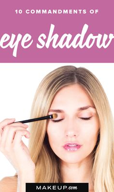 You either love eye shadow or run the other way when you see a palette. If you're more of the latter but want to improve, be sure to follow these simple eye shadow commandments to make sure your eye makeup is always flawless.