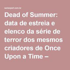 Dead of Summer: data de estreia e elenco da série de terror dos mesmos criadores de Once Upon a Time – SeriExpert