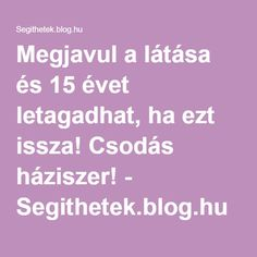 Megjavul a látása és 15 évet letagadhat, ha ezt issza! Csodás háziszer! - Segithetek.blog.hu Natural Treatments, Natural Healing, Home Remedies, Health And Beauty, Anti Aging, Good Food, Blog, Healthy, Life