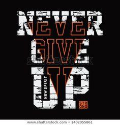 Never give up slogan typography, tee shirt graphics, vectors, sport - Vector Slogan Design, Tee Design, Cool Shirts, Tee Shirts, Slogan Tee, Typographie Inspiration, Marken Logo, Typography, Lettering