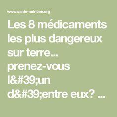 Les 8 médicaments les plus dangereux sur terre... prenez-vous l'un d'entre eux? - Santé Nutrition