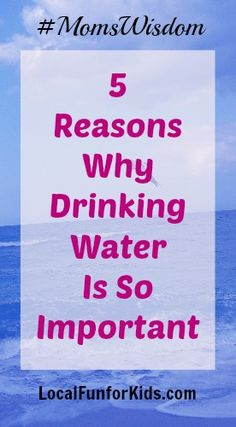 5 Reasons Why Drinking Water Is So Important #MomsWisdom
