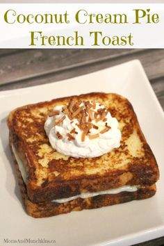 Stuffed French Toast - Coconut Cream Pie French Toast #Brunch