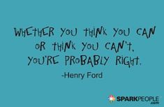 Motivational Quotes,Inspirational Quotes, Whether you think you can or you think you can't, you're probably right. via @SparkPeople