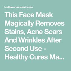 This Face Mask Magically Removes Stains, Acne Scars And Wrinkles After Second Use - Healthy Cures Magazine