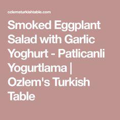 Smoked Eggplant Salad with Garlic Yoghurt - Patlicanli Yogurtlama | Ozlem's Turkish Table