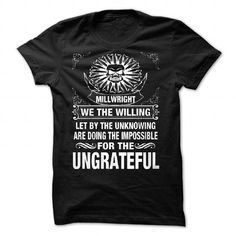 LTD WE THE WILLING - MILLWRIGHT T-Shirt Hoodie Sweatshirts oii. Check price ==► http://graphictshirts.xyz/?p=93417