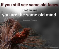 If you still see same old faces, that means you are the same old mind. ~ Prashant Tripathi  #ShriPrashant #Advait #Mind  Read at:- prashantadvait.com Watch at:- www.youtube.com/c/ShriPrashant Website:- www.advait.org.in Facebook:- www.facebook.com/prashant.advait LinkedIn:- www.linkedin.com/in/prashantadvait Twitter:- https://twitter.com/Prashant_Advait