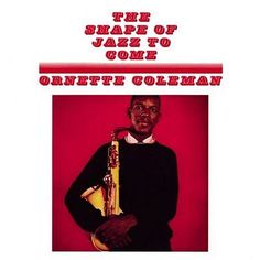 Ornette Coleman . The Shape of the Jazz to Come