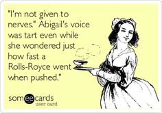 """I'm not given to nerves."" Abigail's voice was tart even while she wondered just how fast a Rolls-Royce went when pushed."""