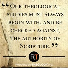 """Our theological studies must always begin with, and be checked against, the authority of Scripture.""    Article: http://rsnbl.us/1K5gX30"