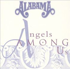 Angels Among Us--by Alabama  Such a beautiful song!