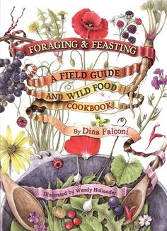 Foraging & Feasting: A Field Guide and Wild Food Cookbook by Dina Falconi and Wendy Hollender. #MyHerbalSpring