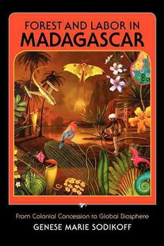 (Green) and Labor in Madagascar: From Colonial Concession to Global Biosphere…