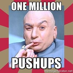 Doctor Evil from Austin Powers 1 one million push-ups pushups Army BCT PRT exercise body weight do it Basic Training Boot Camp personal best rep maximum lifting diet fitness chest arm tricep growth