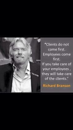 Clients do not come first Employees come first If you take good care of your employees, they will take care of the clients Richard Branson Richard Branson Zitate, Richard Branson Quotes, Quotes To Live By, Me Quotes, Profound Quotes, Smart Quotes, Quotable Quotes, Daily Quotes, Virgin Atlantic