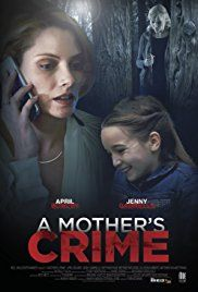 A Mother S Crime Tv Movie 2017 Imdb Psych Mom Loses Kid And Doesn T Get It Crime Movie Lifetime Movies Crime Movies