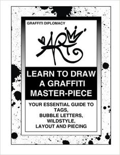 Learn To Draw A Graffiti Master-Piece: Your Essential Guide To Tags, Bubble Letters, Wildstyle, Layout And Piecing: Graffiti Diplomacy: 9780988777293: Amazon.com: Books