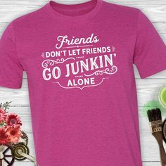 Friends Don't Let Friends Go Junkin' Alone Unisex Tee