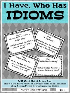 "Problem: Idioms- that tricky literary device that seems to elude our students.    Solution: An engaging hands-on activity. This set of ""I have...., Who has..."" cards with have your class laughing and on-point with learning and reviewing idioms.    This set can be used as an introduction to idioms- allowing you to stop and discuss what idioms mean OR it makes a perfect review for the end-of-unit assessment of students understanding."